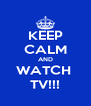 KEEP CALM AND WATCH  TV!!! - Personalised Poster A4 size