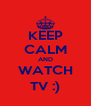 KEEP CALM AND WATCH TV :) - Personalised Poster A4 size