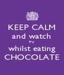KEEP CALM and watch TV whilst eating CHOCOLATE - Personalised Poster A4 size
