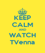 KEEP CALM AND WATCH TVenna - Personalised Poster A4 size