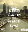 KEEP CALM AND watch twd - Personalised Poster A4 size