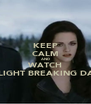 KEEP CALM AND WATCH TWILIGHT BREAKING DAWN - Personalised Poster A4 size