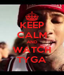 KEEP CALM AND WATCH TYGA - Personalised Poster A4 size