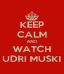 KEEP CALM AND WATCH UDRI MUSKI - Personalised Poster A4 size