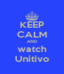 KEEP CALM AND watch Unitivo - Personalised Poster A4 size