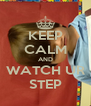 KEEP CALM AND WATCH UR STEP - Personalised Poster A4 size