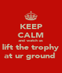 KEEP CALM and watch us lift the trophy at ur ground  - Personalised Poster A4 size
