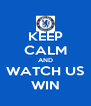 KEEP CALM AND WATCH US WIN - Personalised Poster A4 size