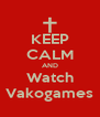 KEEP CALM AND Watch Vakogames - Personalised Poster A4 size