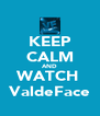 KEEP CALM AND WATCH  ValdeFace - Personalised Poster A4 size