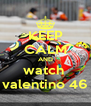 KEEP CALM AND watch  valentino 46 - Personalised Poster A4 size