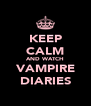KEEP CALM AND WATCH VAMPIRE DIARIES - Personalised Poster A4 size
