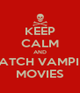 KEEP CALM AND WATCH VAMPIRE MOVIES - Personalised Poster A4 size