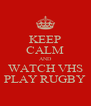 KEEP CALM AND WATCH VHS PLAY RUGBY - Personalised Poster A4 size