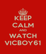 KEEP CALM AND WATCH VICBOY61 - Personalised Poster A4 size