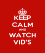 KEEP CALM AND WATCH VID'S - Personalised Poster A4 size