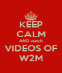 KEEP CALM AND watch VIDEOS OF W2M - Personalised Poster A4 size