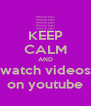KEEP CALM AND watch videos on youtube - Personalised Poster A4 size