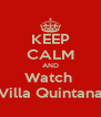 KEEP CALM AND Watch  Villa Quintana - Personalised Poster A4 size
