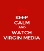 KEEP CALM AND WATCH VIRGIN MEDIA - Personalised Poster A4 size