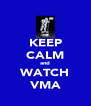 KEEP CALM and WATCH VMA - Personalised Poster A4 size