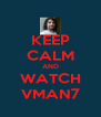 KEEP CALM AND WATCH VMAN7 - Personalised Poster A4 size