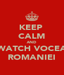 KEEP  CALM AND WATCH VOCEA ROMANIEI - Personalised Poster A4 size