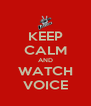 KEEP CALM AND WATCH VOICE - Personalised Poster A4 size