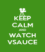 KEEP CALM AND WATCH VSAUCE - Personalised Poster A4 size