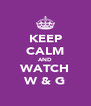 KEEP CALM AND WATCH W & G - Personalised Poster A4 size