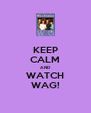 KEEP CALM AND WATCH WAG! - Personalised Poster A4 size