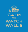 KEEP CALM AND WATCH WALL E - Personalised Poster A4 size