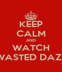 KEEP CALM AND WATCH WASTED DAZE - Personalised Poster A4 size