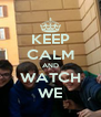 KEEP CALM AND WATCH WE - Personalised Poster A4 size