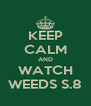 KEEP CALM AND WATCH WEEDS S.8 - Personalised Poster A4 size