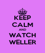 KEEP CALM AND WATCH WELLER - Personalised Poster A4 size