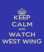KEEP CALM AND WATCH WEST WING - Personalised Poster A4 size