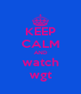 KEEP CALM AND watch wgt - Personalised Poster A4 size