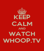 KEEP CALM AND WATCH WHOOP.TV - Personalised Poster A4 size