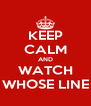 KEEP CALM AND WATCH WHOSE LINE - Personalised Poster A4 size