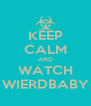 KEEP CALM AND WATCH WIERDBABY - Personalised Poster A4 size