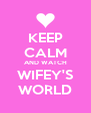 KEEP CALM AND WATCH WIFEY'S WORLD - Personalised Poster A4 size