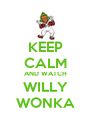 KEEP CALM AND WATCH WILLY WONKA - Personalised Poster A4 size