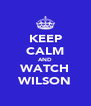 KEEP CALM AND WATCH WILSON - Personalised Poster A4 size