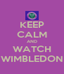 KEEP CALM AND WATCH WIMBLEDON - Personalised Poster A4 size