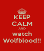 KEEP CALM AND watch Wolfblood!! - Personalised Poster A4 size