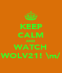 KEEP CALM AND WATCH WOLV21! \m/ - Personalised Poster A4 size