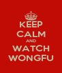 KEEP CALM AND WATCH WONGFU - Personalised Poster A4 size