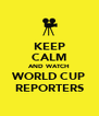 KEEP CALM AND WATCH WORLD CUP REPORTERS - Personalised Poster A4 size