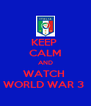 KEEP  CALM AND WATCH  WORLD WAR 3  - Personalised Poster A4 size